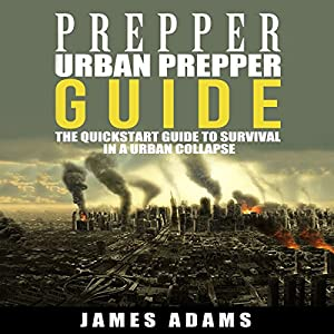 Urban Prepper Guide: The Quickstart Guide to Survival in a Urban Collapse Audiobook