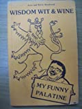img - for Wisdom, Wit and Wine: My Funny Palatine book / textbook / text book