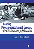 Leading Psychoeducational Groups for Children and Adolescents 1st Edition