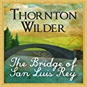 The Bridge of San Luis Rey Audiobook by Thornton Wilder Narrated by John Chancer