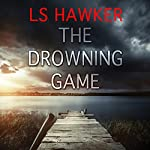 The Drowning Game: A Novel | LS Hawker