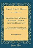 Reintegrating Mentally Retarded People Into the Community: An Annotated Bibliography of Print and Audiovisual Information and Training Materials (Classic Reprint)