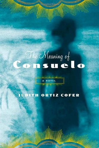 Read Online The Meaning of Consuelo: A Novel (Americas Award for Children's and Young Adult Literature. Winner) PDF