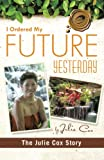 I Ordered My Future Yesterday: The Julie Cox Story