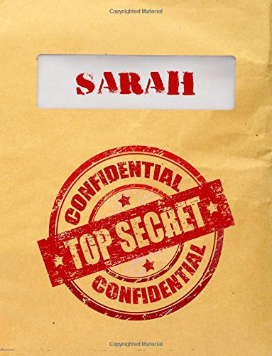 Sarah Top Secret Confidential: Composition Notebook For Girls, 8.5x11, 120 Lined Pages (Personalized Journals With Names)