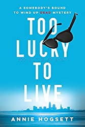 Too Lucky to Live: A Somebody's Bound to Wind Up Dead Mystery (Somebody's Bound to Wind Up Dead Mysteries Book 1)