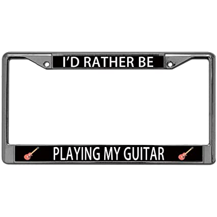 I/'D Rather Be Playing My Guitar Black Metal License Plate Frame Tag Holder