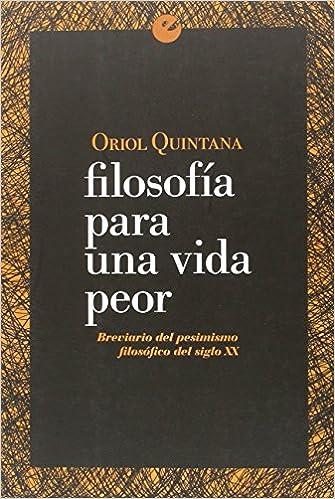Brevario Del Pesimismo Filosófico Del Siglo XX: Amazon.es: Oriol Quintana: Libros