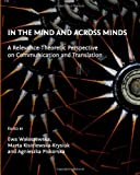 In the Mind and Across Minds: A Relevance-Theoretic Perspective on Communication and Translation, Ewa Walaszewska, Marta Kisielewska-Krysiuk, Agnieszka Piskorska, 1443821292