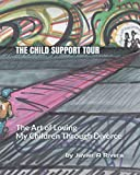 The Child Support Tour: The Art of Loving My Children Through Divorce -  Independently published