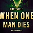 When One Man Dies: Jackson Donne, Book 1 Audiobook by Dave White Narrated by Andy Caploe