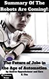 Summary Of The Robots Are Coming!: The Future of Jobs in the Age of Automation by Andres Oppenheimer and Ezra E. Fitz