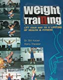 Weight Training : Lift Your Way to Lifetime, Kutzer, Theodor, 0536669783