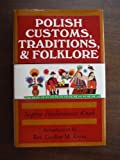 Polish Traditions, Customs, and Folklore, Sophie H. Knab and C. Krysa, 0781800684