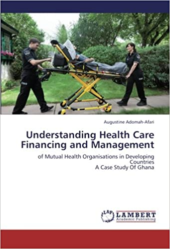 Understanding Health Care Financing and Management: of Mutual Health Organisations in Developing Countries A Case Study Of Ghana