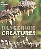 Dangerous Creatures of Africa, Chris & Mathilde Stuart, 1770073558