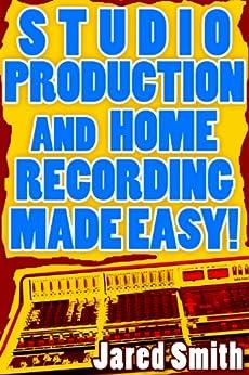 Studio Production & Home Recording Made Easy! by [StudioRecordingTools]
