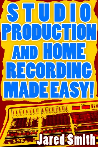(Studio Production & Home Recording Made Easy!)