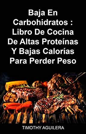 Baja En Carbohidratos : Libro De Cocina De Altas Proteínas Y ...