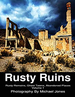 Rusty Ruins: Rusty Remains, Ghost Towns, Abandoned Places