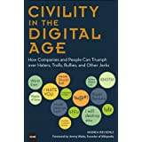 Civility in the Digital Age: How Companies and People Can Triumph over Haters, Trolls, Bullies and Other Jerks (Que Biz-Tech)