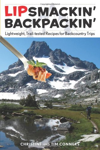 Lipsmackin' Backpackin', 2nd: Lightweight, Trail-Tested Recipes for Backcountry Trips