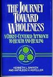 The Journey Toward Wholeness, Kenneth Bakken and Kathleen Hofeller, 0824508815