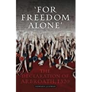 For Freedom Alone: The Declaration of Arbroath, 1320