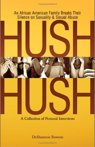 Hush Hush: An African American Family Breaks Their Silence on Sexuality & Sexual Abuse - A Collection of Personal Interviews
