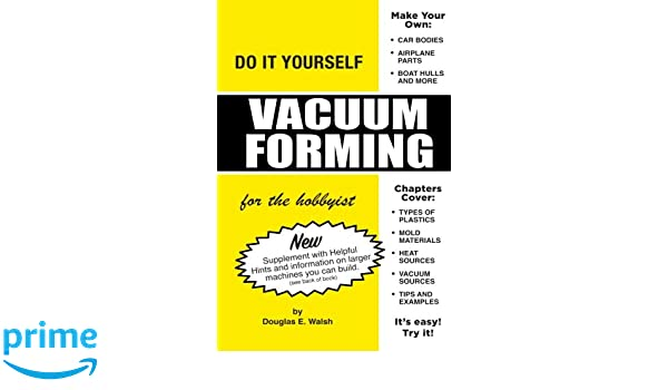 Amazon vacuum forming for the hobbyist 9780998932705 amazon vacuum forming for the hobbyist 9780998932705 douglas e walsh books solutioingenieria Image collections