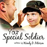 Your Special Soldier, Wendy D. Peterson, 1449090761