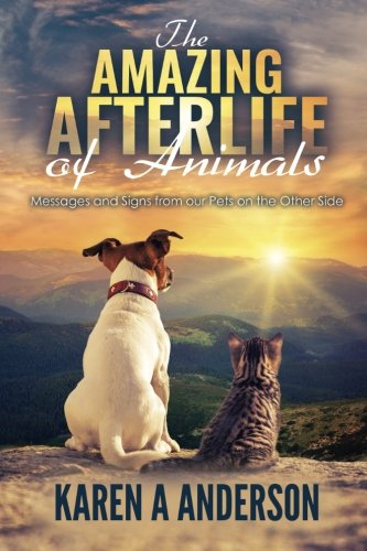 Other Animals (The Amazing Afterlife of Animals: Messages and Signs From Our Pets On The Other Side)
