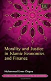 Morality and Justice in Islamic Economics and Finance (Studies in Islamic Finance, Accounting and Governance series)