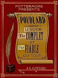 Poudlard Le Guide Pas complet et Pas fiable du tout par J. K. Rowling