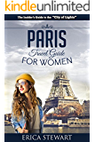 Paris: The Complete Insiders Guide for Women Traveling to Paris (Travel France Europe Guidebook) (Europe France General Short Reads Travel)