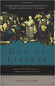 Book God of Liberty: A Religious History of the American Revolution by Thomas S. Kidd (2012-07-31)