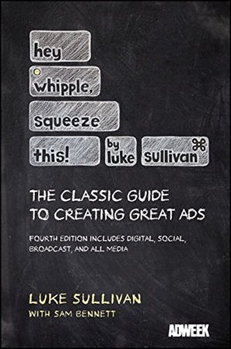 Hey, Whipple, Squeeze This: The Classic Guide to Creating Great Ads (Best Social Media To Advertise Business)