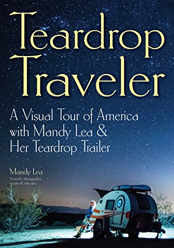 Teardrop Traveler: A Visual Tour of America with Mandy Lea & Her Teardrop - Teardrop Gifts Gift