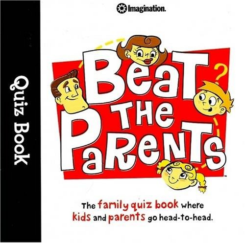 Beat the Parents Quiz Book: The Family Quiz Book Where Kids