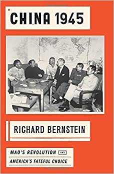 Book China 1945: Mao's Revolution and America's Fateful Choice by Richard Bernstein (2014-11-04)