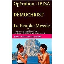 Opération : DÉMOCHRIST, le PEUPLE-MESSIE: Ibiza 144000 (Les Aventures Co(s)miques de Patrix QUANTA à IBIZA t. 3) (French Edition)