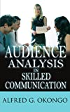 Audience Analysis in Skilled Communication, Alfred G. Okongo, 1434306550