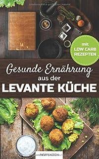 Die Moderne Kuche Der Levante Rezepte Fur Mezze Vorspeisen Und