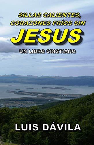 Sillas calientes, corazones fríos sin Jesús (Un libro cristiano nº ...