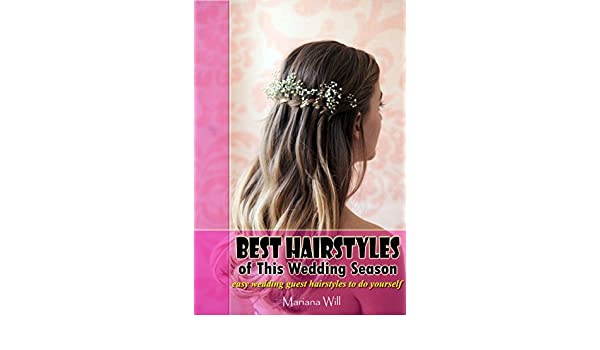 Best hairstyles of this wedding season easy wedding guest best hairstyles of this wedding season easy wedding guest hairstyles to do yourself kindle edition by mariana will health fitness dieting kindle solutioingenieria Gallery