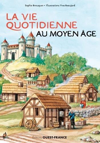 La Vie quotidienne au Moyen Âge Broché – 11 mars 2017 CASSAGNES-BROUQUET-B OUEST-FRANCE 2737374669 Histoire