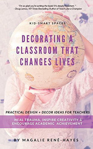 Kid-Smart Spaces: Decorating a Classroom That Changes Lives