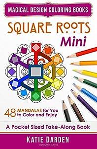 Square Roots - Mini (Pocket Sized Take-Along Coloring Book): 48 Mandalas for You to Color & Enjoy (Magical Design Mini Coloring Books) (Volume 5)