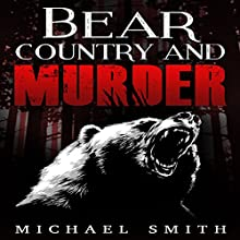 Bear Country and Murder Audiobook by Michael Smith Narrated by Tom Taverna.