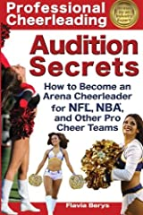 Professional Cheerleading Audition Secrets: How To Become an Arena Cheerleader for NFL®, NBA®, and Other Pro Cheer Teams (Volume 1) Paperback